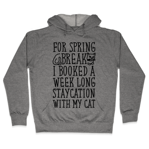 Spring Break Staycation With My Cat Hooded Sweatshirt