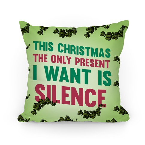 This Christmas The Only Present I want Is Silence Pillow