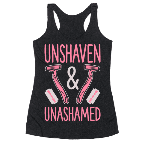 Unshaven and Unashamed Racerback Tank Top