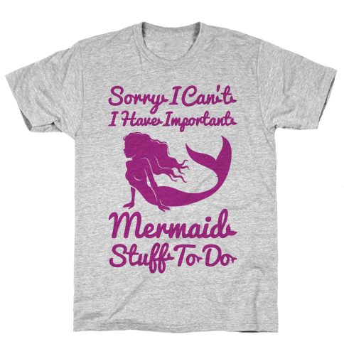 I Have Important Mermaid Stuff To Do Mens T-Shirt