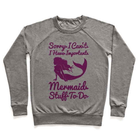 I Have Important Mermaid Stuff To Do Pullover
