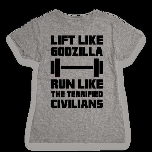 Lift Like Godzilla, Run Like The Terrified Civilians Womens T-Shirt