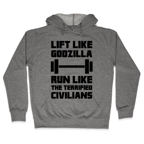 Lift Like Godzilla, Run Like The Terrified Civilians Hooded Sweatshirt