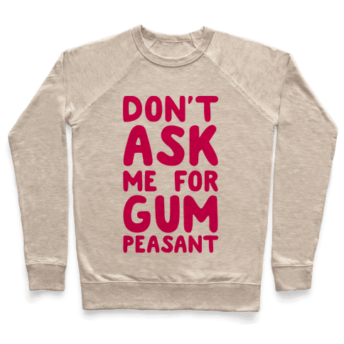 Don't Ask Me for Gum Peasant Pullover
