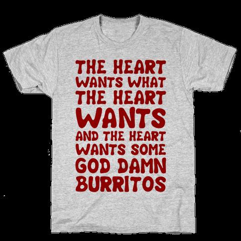 The Heart Wants Some God Damn Burritos Mens T-Shirt