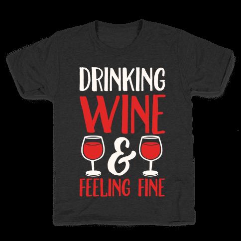 Drinking Wine & Feeling Fine Kids T-Shirt