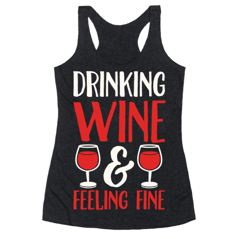 Drinking Wine & Feeling Fine Racerback Tank Top