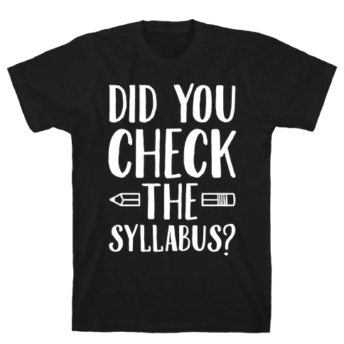 Did You Check The Syllabus? Mens T-Shirt