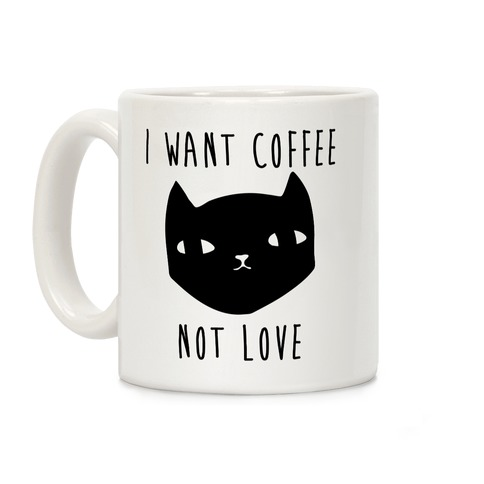I Want Coffee Not Love Coffee Mug