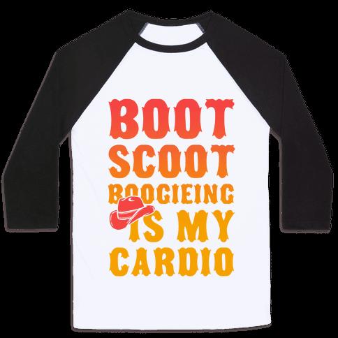 Boot Scoot Boogieing is My Cardio Baseball Tee