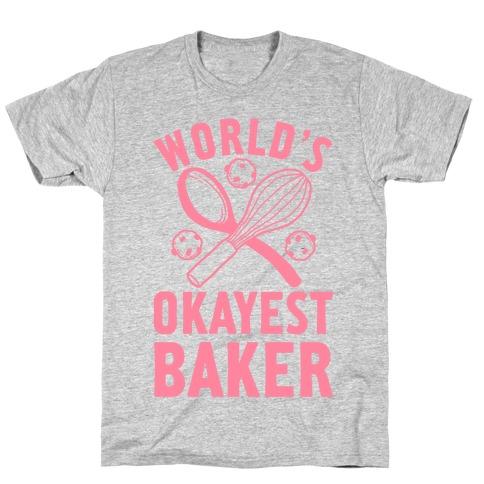 World's Okayest Baker T-Shirt