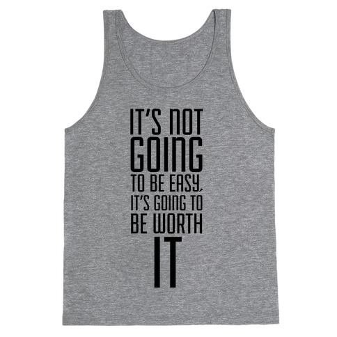 It's Not going to be Easy, It's Going to be Worth It! Tank Top