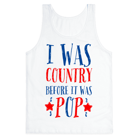I Was Country before It Was Pop Tank Top