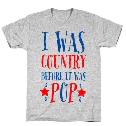 I Was Country before It Was Pop T-Shirt