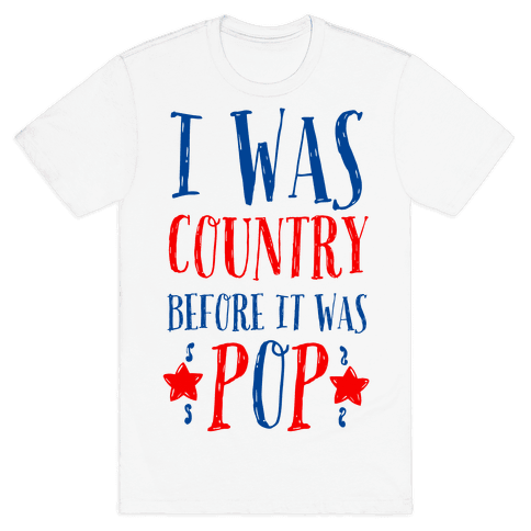 I Was Country before It Was Pop Mens T-Shirt