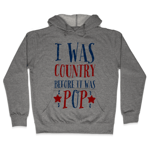 I Was Country before It Was Pop Hooded Sweatshirt