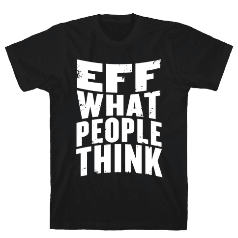 Eff What People Think Mens T-Shirt