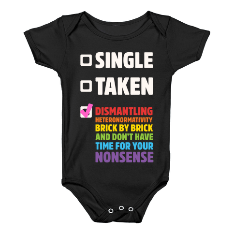 Single, Taken, Dismantling Heteronormativity Baby Onesy