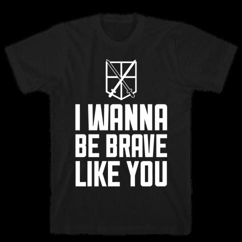 I Wanna Be Brave Like You Mens T-Shirt
