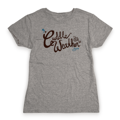 Cuddle Weather Womens T-Shirt