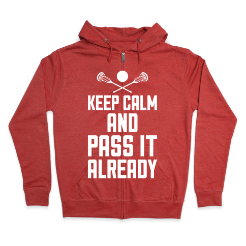 Keep Calm And Pass It Already Zip Hoodie