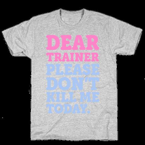Dear Trainer Please Don't Kill Me Today Mens T-Shirt