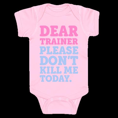 Dear Trainer Please Don't Kill Me Today Baby Onesy