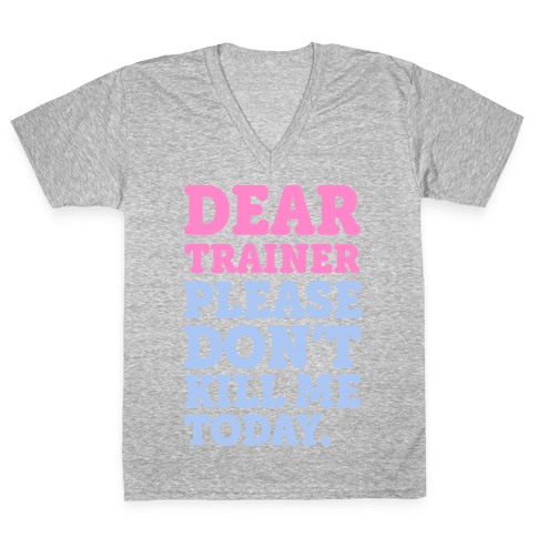 Dear Trainer Please Don't Kill Me Today V-Neck Tee Shirt