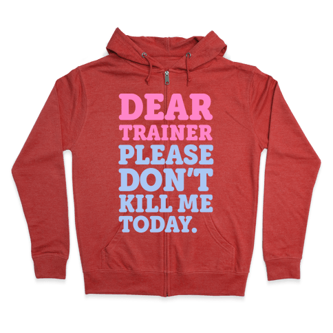 Dear Trainer Please Don't Kill Me Today Zip Hoodie
