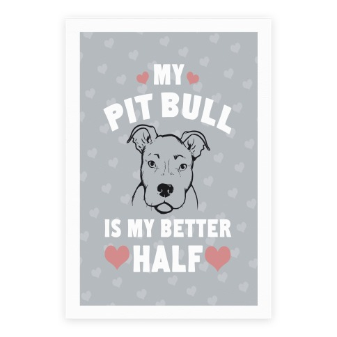 My Pit Bull is My Better Half Poster