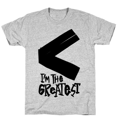 I'm The Greatest T-Shirt