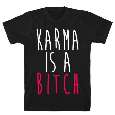 Karma Is A Bitch T-Shirt