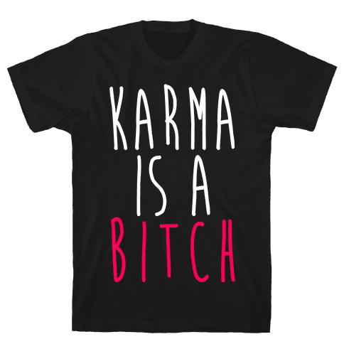 Karma Is A Bitch Mens T-Shirt