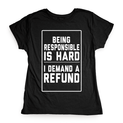 Being Responsible is HARD... Womens T-Shirt