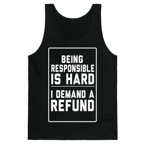 Being Responsible is HARD... Tank Top