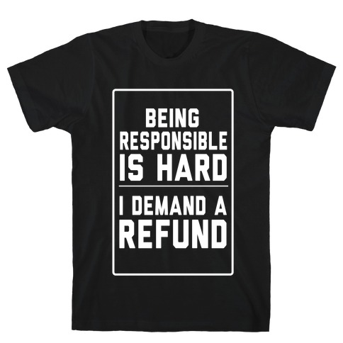 Being Responsible is HARD... Mens T-Shirt