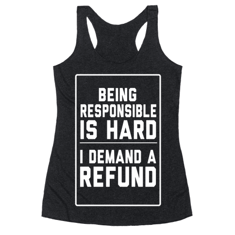 Being Responsible is HARD... Racerback Tank Top