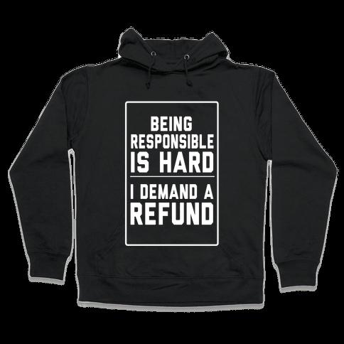 Being Responsible is HARD... Hooded Sweatshirt