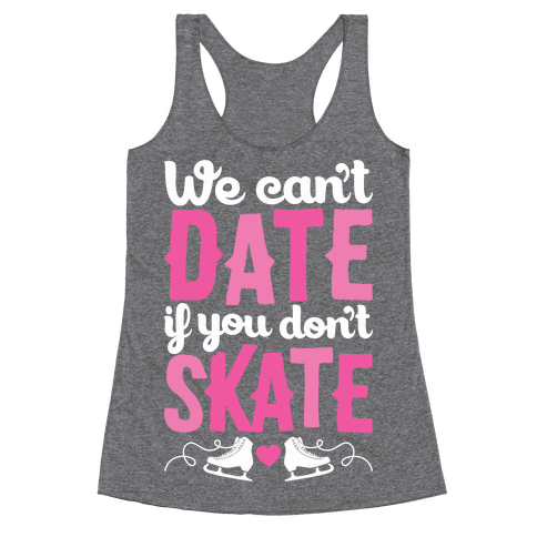We Can't Date If You Don't Skate Racerback Tank Top