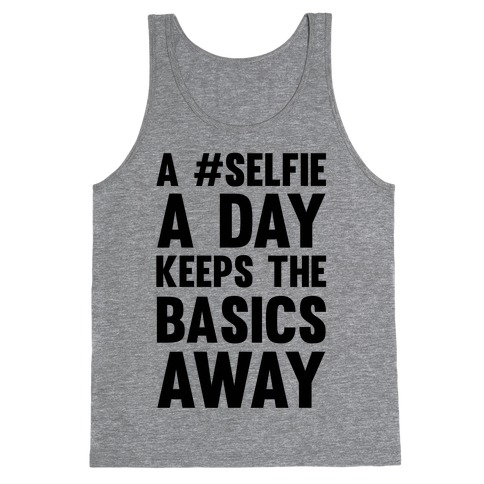 A #Selfie A Day Keeps The Basics Away Tank Top