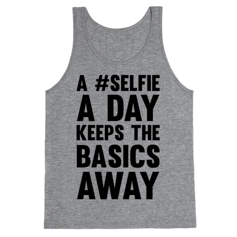A #Selfie A Day Keeps The Basics Away Tank Top