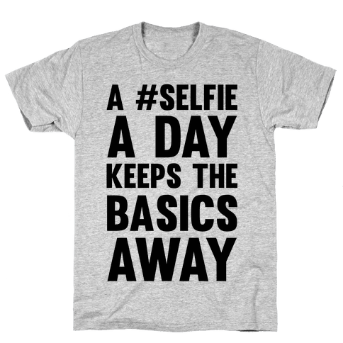 A #Selfie A Day Keeps The Basics Away Mens T-Shirt