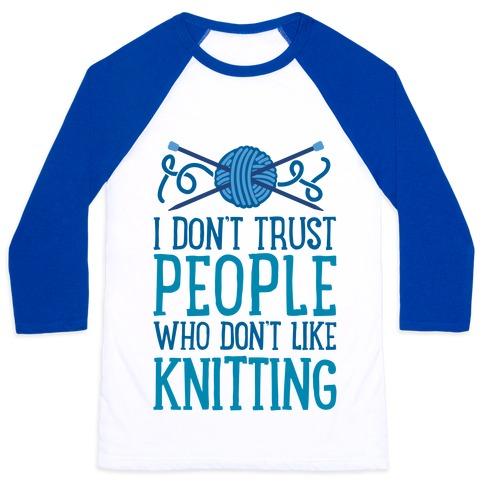 I Don't Trust People Who Don't Like Knitting Baseball Tee