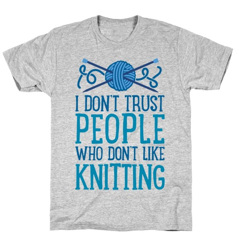 I Don't Trust People Who Don't Like Knitting T-Shirt