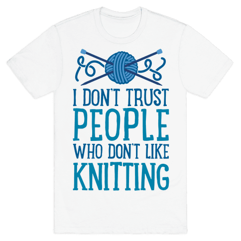 I Don't Trust People Who Don't Like Knitting Mens T-Shirt