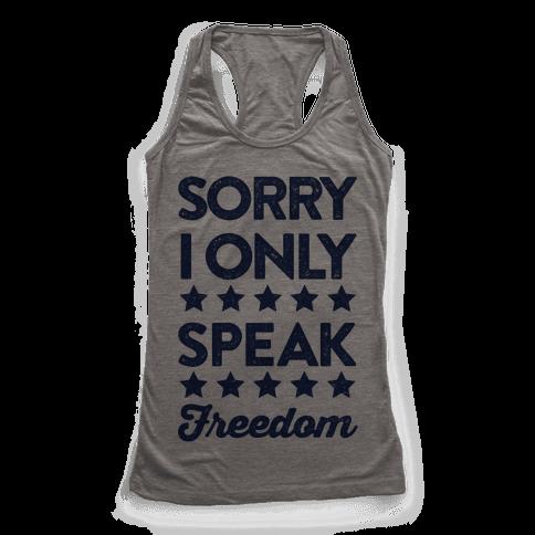Sorry I Only Speak Freedom