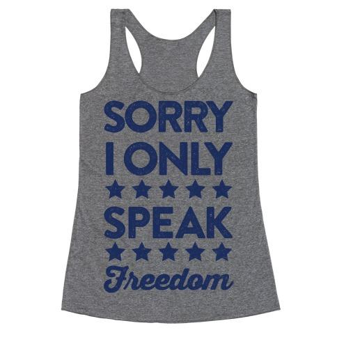 Sorry I Only Speak Freedom Racerback Tank Top