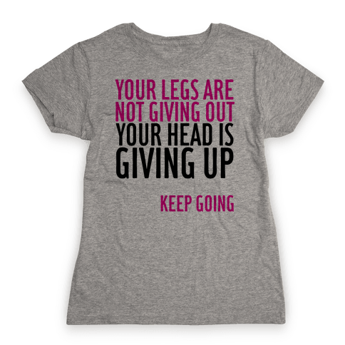 Your Legs Are Not Giving Out Womens T-Shirt