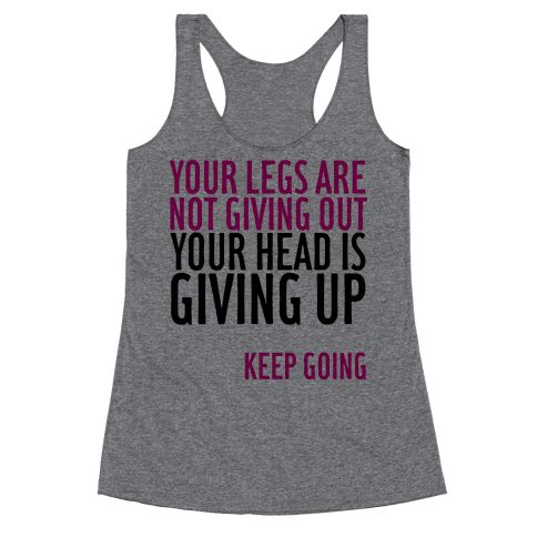Your Legs Are Not Giving Out Racerback Tank Top