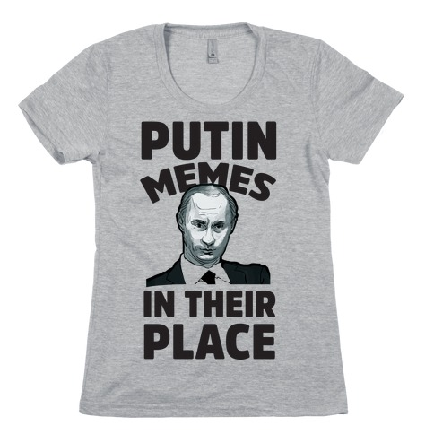 Putin Memes in Their Place Womens T-Shirt